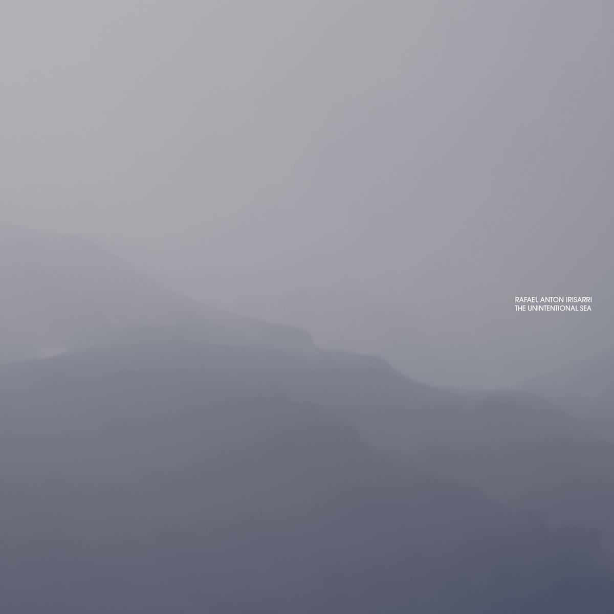 Rafael Anton Irisarri - The Unintentional Sea.jpg