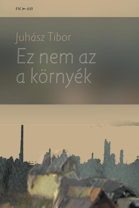 juhasz_tibor_ez_nem_az_a_kornyek_borito.png