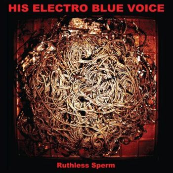 His-Electro-Blue-Voice-Ruthless-Sperm.jpg