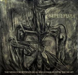 Sepultura_-_The_Mediator_Between_Head_and_Hands_Must_Be_the_Heart_artwork.jpg