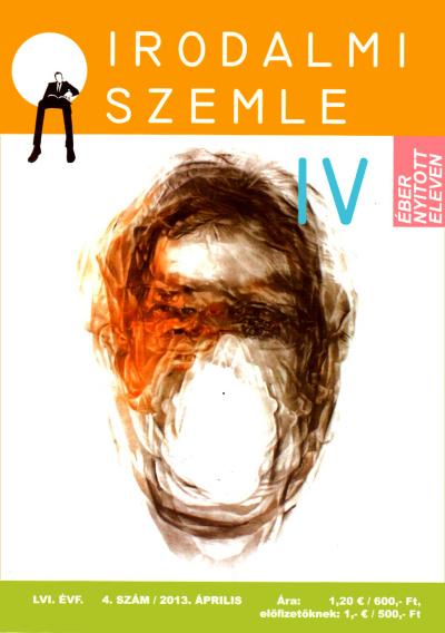 Irodalmi szemle, 2013. április, egy csomó izgalmasabbnál izgalmasabb Bolaño-szöveggel