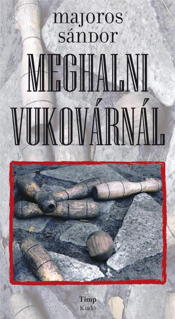 Majoros Sándor Meghalni Vukovárnál.jpg