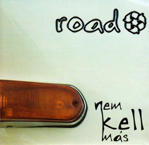 road nem kell más 2004.jpg